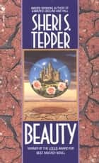 Beauty - A Novel ebook by Sheri S. Tepper