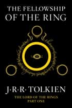 The Fellowship of the Ring - Being the First Part of The Lord of the Rings ebook by J.R.R. Tolkien