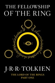 The Fellowship of the Ring - Being the First Part of The Lord of the Rings 電子書籍 by J.R.R. Tolkien