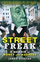 Street Freak - Money and Madness at Lehman Brothers ebook by Jared Dillian