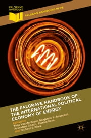 The Palgrave Handbook of the International Political Economy of Energy ebook by Thijs Van de Graaf,Benjamin K. Sovacool,Arunabha Ghosh,Florian Kern,Michael T. Klare