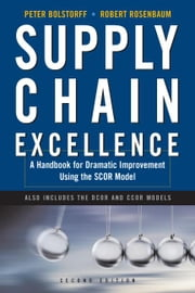 Supply Chain Excellence: A Handbook for Dramatic Improvement Using the Scor Model ebook by Bolstorff, Peter