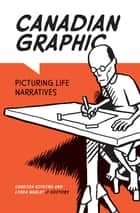 Canadian Graphic - Picturing Life Narratives ebook by Candida Rifkind, Linda Warley