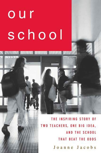 Our School - The Inspiring Story of Two Teachers, One Big Idea, and the School That Beat the Odds ebook by Joanne Jacobs