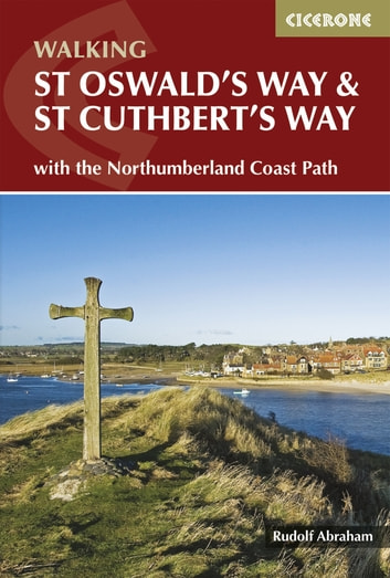 St Oswald's Way and St Cuthbert's Way - With the Northumberland Coast Path ebook by Rudolf Abraham