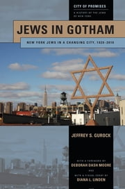 Jews in Gotham - New York Jews in a Changing City, 1920-2010 ebook by Jeffrey S. Gurock