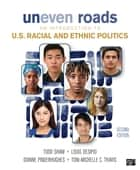 Uneven Roads - An Introduction to U.S. Racial and Ethnic Politics ebook by Todd Shaw, Louis Desipio, Dianne Pinderhughes,...