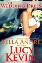 The Wedding Dress (Four Weddings and a Fiasco, Book 4) ebook by Lucy Kevin, Bella Andre