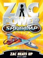 Zac Power Spy Camp: Zac Heats Up ebook by H. I. Larry