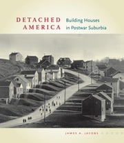 Detached America - Building Houses in Postwar Suburbia ebook by James A. Jacobs