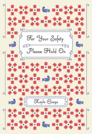 For Your Safety Please Hold On ebook by Kayla Czaga