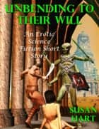 Unbending to Their Will: An Erotic Science Fiction Short Story ebook by Susan Hart