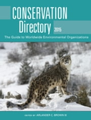 Conservation Directory 2015 - The Guide to Worldwide Environmental Organizations ebook by Arlander C. Brown III