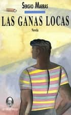 Las ganas locas ebook by Sergio Marras