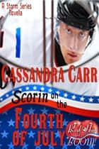 Scorin' on the Fourth of July: A Red Hot and BOOM! story ebook by Cassandra Carr, Red Hot and BOOM!