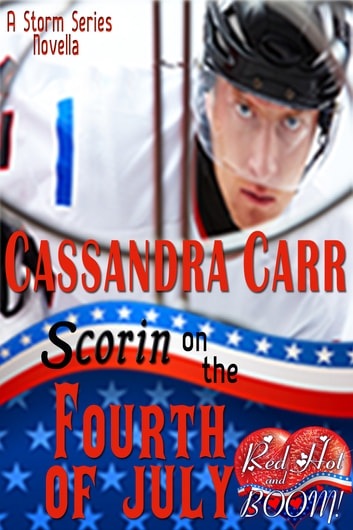 Scorin' on the Fourth of July: A Red Hot and BOOM! story ebook by Cassandra Carr,Red Hot and BOOM!