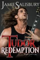 Tudor Redemption - Tudor Dynasty, #4 ebook by Jamie Salisbury