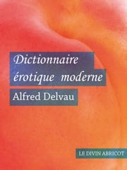 Dictionnaire érotique moderne ebook by Alfred Delveau