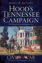 Hood's Tennessee Campaign ebook by James R. Knight