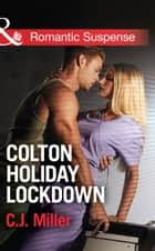 Colton Holiday Lockdown (Mills & Boon Romantic Suspense) (The Coltons: Return to Wyoming, Book 3) ebook by C.J. Miller