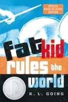 Fat Kid Rules the World ebook by K. L. Going