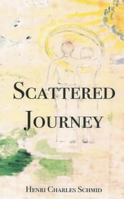 Scattered Journey ebook by Henri Charles Schmid