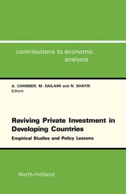 Reviving Private Investment in Developing Countries: Empirical Studies and Policy Lessons ebook by Chhibber, A.