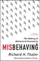 Misbehaving: The Making of Behavioral Economics ebook by Richard H. Thaler