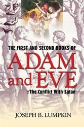The First and Second Books of Adam and Eve: The Conflict With Satan ebook by Lumpkin, Joseph B.