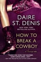 How To Break A Cowboy - A Savage Tale ebook by Daire St. Denis