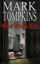 What Grabs You ebook by Mark Tompkins