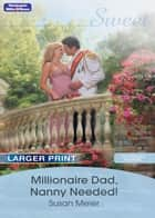 Milllionaire Dad, Nanny Needed! ebook by Susan Meier