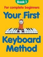 Your First Keyboard Method: Book 1 ebook by Chester Music