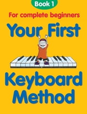 Your First Keyboard Method Book 1 ebook by Chester Music
