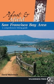 Afoot and Afield: San Francisco Bay Area - A Comprehensive Hiking Guide ebook by David Weintraub