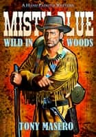 Misty Blue 4: Wild in the Woods ebook by Tony Masero