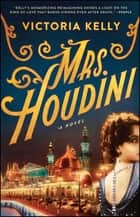 Mrs. Houdini - A Novel ebook by Victoria Kelly