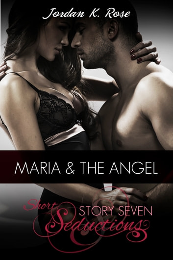 Maria & The Angel - A Sexy Paranormal Romance ebook by Jordan K. Rose