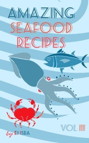 Amazing Seafood Recipes Vol 3 ebook by Ed Isra