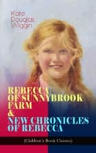 REBECCA OF SUNNYBROOK FARM & NEW CHRONICLES OF REBECCA (Children's Book Classics) - Adventure Novels ebook by Kate Douglas Wiggin