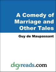 A Comedy of Marriage and Other Tales ebook by Maupassant, Guy de