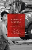 The Accidental Capitalist - A People's Story of the New China ebook by Behzad Yaghmaian