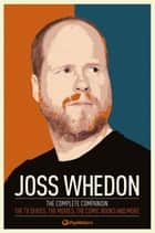 Joss Whedon: The Complete Companion ebook by Popmatters