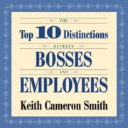 The Top 10 Distinctions Between Bosses and Employees audiobook by Keith Cameron Smith