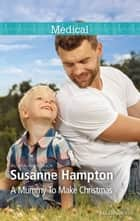 A Mummy To Make Christmas ebook by Susanne Hampton