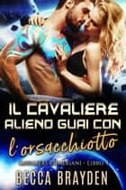 Il Cavaliere Alieno Guai con l'orsacchiotto eBook by