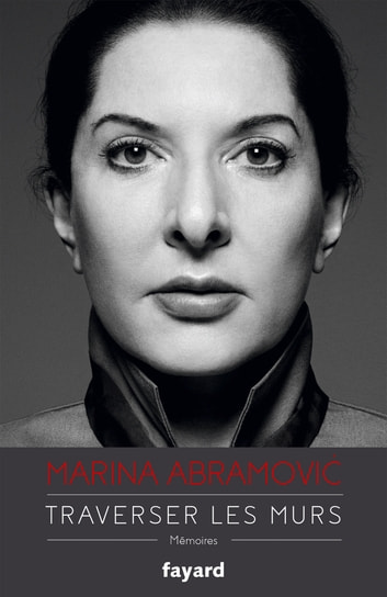 Traverser les murs - Mémoires ebook by Marina Abramovic