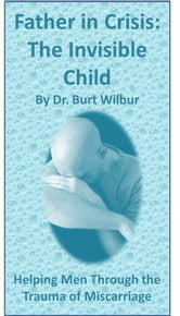 Father in Crisis: The Invisible Child ebook by Dr. Burt Wilbur