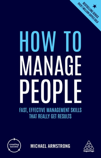 How to Manage People - Fast, Effective Management Skills that Really Get Results ebook by Michael Armstrong