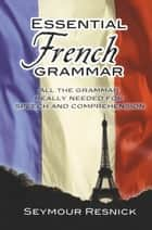 Essential French Grammar ebook by Seymour Resnick